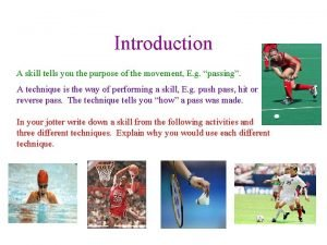 Introduction A skill tells you the purpose of