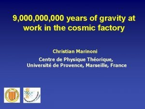 9 000 000 years of gravity at work