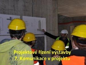 Projektov zen vstavby 7 Komunikace v projektu Komunikace