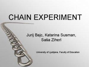 CHAIN EXPERIMENT Jurij Bajc Katarina Susman Saa Ziherl