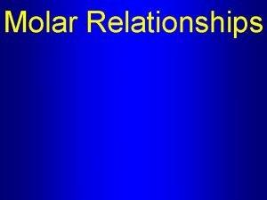 Molar Relationships Molar Relationships A balanced chemical equation