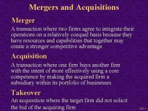 Mergers and Acquisitions Merger A transaction where two