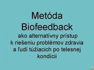 Metda Biofeedback ako alternatvny prstup k rieeniu problmov