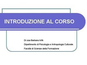 INTRODUZIONE AL CORSO Dr ssa Barbara Arf Dipartimento