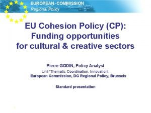 EUROPEAN COMMISSION Regional Policy EU Cohesion Policy CP