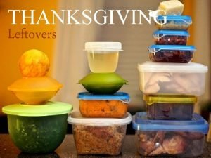 THANKSGIVING Leftovers THANKSGIVING Leftovers Many great aspects of