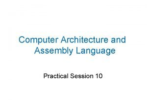 Computer Architecture and Assembly Language Practical Session 10