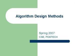 Algorithm Design Methods Spring 2007 CSE POSTECH Algorithm