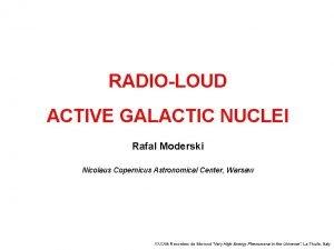 RADIOLOUD ACTIVE GALACTIC NUCLEI Rafal Moderski Nicolaus Copernicus