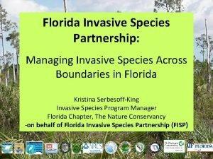 Florida Invasive Species Partnership Managing Invasive Species Across