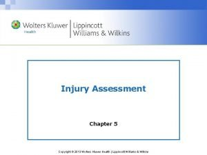 Injury Assessment Chapter 5 Copyright 2013 Wolters Kluwer