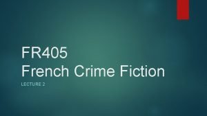 FR 405 French Crime Fiction LECTURE 2 European