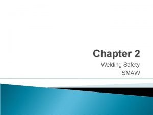 Chapter 2 Welding Safety SMAW Welding Industry Construction