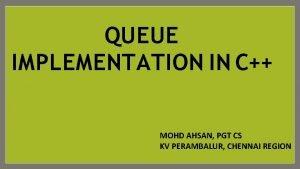 QUEUE IMPLEMENTATION IN C MOHD AHSAN PGT CS