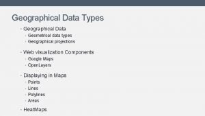 Geographical Data Types Geographical Data Geometrical data types