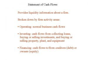 Statement of Cash Flows Provides liquidity information about