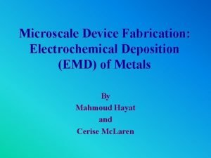 Microscale Device Fabrication Electrochemical Deposition EMD of Metals