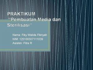 PRAKTIKUM Pembuatan Media dan Sterilisasi Nama Fiky Walida