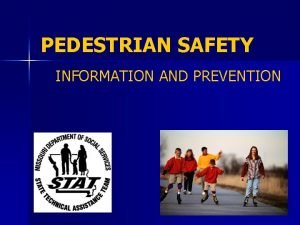 PEDESTRIAN SAFETY INFORMATION AND PREVENTION TRAINING OBJECTIVES Recognize