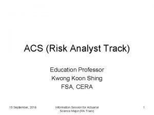 ACS Risk Analyst Track Education Professor Kwong Koon