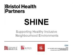 SHINE Supporting Healthy Inclusive Neighbourhood Environments SHINE aims