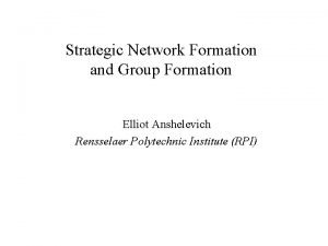 Strategic Network Formation and Group Formation Elliot Anshelevich