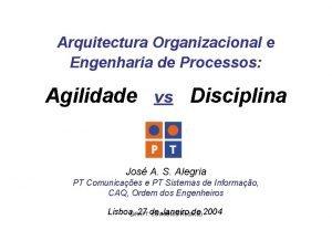 Arquitectura Organizacional e Engenharia de Processos Agilidade vs