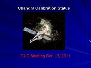Chandra Calibration Status CUC Meeting Oct 13 2011