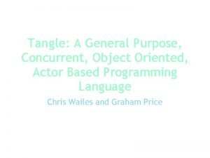 Tangle A General Purpose Concurrent Object Oriented Actor