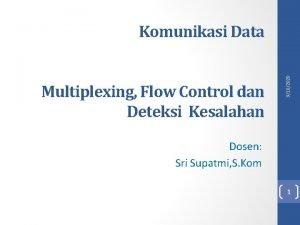 Multiplexing Flow Control dan Deteksi Kesalahan 9102020 Komunikasi