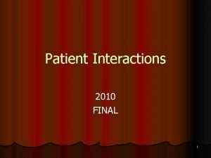 Patient Interactions 2010 FINAL 1 Patient Interactions 1