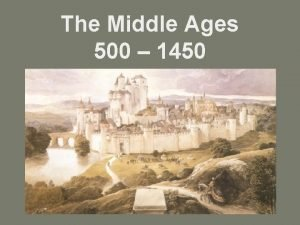 The Middle Ages 500 1450 The Early Middle