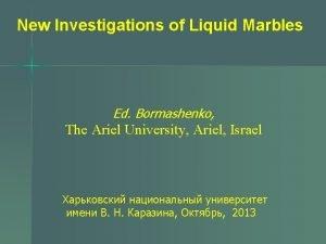 New Investigations of Liquid Marbles Ed Bormashenko The