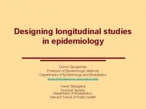 Designing longitudinal studies in epidemiology Donna Spiegelman Professor