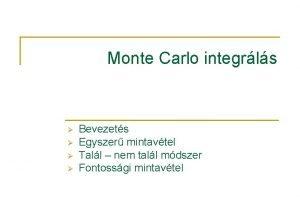 Monte Carlo integrls Bevezets Egyszer mintavtel Tall nem