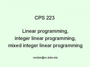 CPS 223 Linear programming integer linear programming mixed