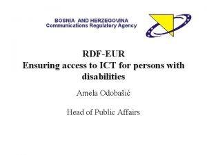 BOSNIA AND HERZEGOVINA Communications Regulatory Agency RDFEUR Ensuring