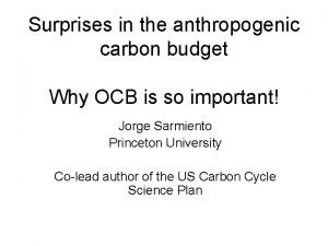 Surprises in the anthropogenic carbon budget Why OCB