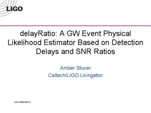 delay Ratio A GW Event Physical Likelihood Estimator