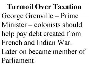 Turmoil Over Taxation George Grenville Prime Minister colonists