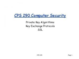 CPS 290 Computer Security Private Key Algorithms Key