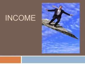 INCOME 3 Types of Income 1 2 3