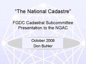 The National Cadastre FGDC Cadastral Subcommittee Presentation to