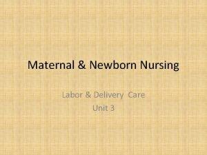 Maternal Newborn Nursing Labor Delivery Care Unit 3