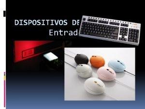 DISPOSITIVOS DE Entrada Dispositivos de entrada El Teclado
