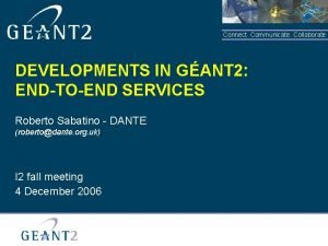 Connect Communicate Collaborate DEVELOPMENTS IN GANT 2 ENDTOEND