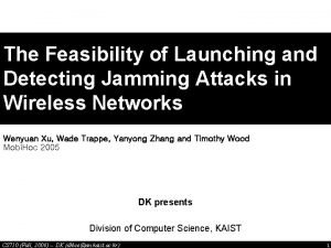 The Feasibility of Launching and Detecting Jamming Attacks