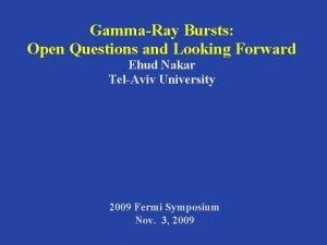 GammaRay Bursts Open Questions and Looking Forward Ehud