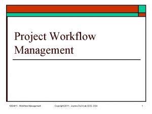 Project Workflow Management 102411 Workflow Management Copyright 2011