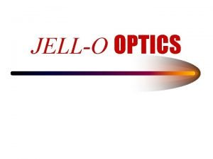 JELLO OPTICS How Does Light Bend Refraction Light